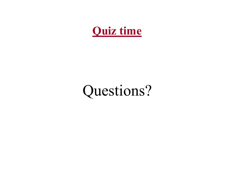 Quiz time Questions?