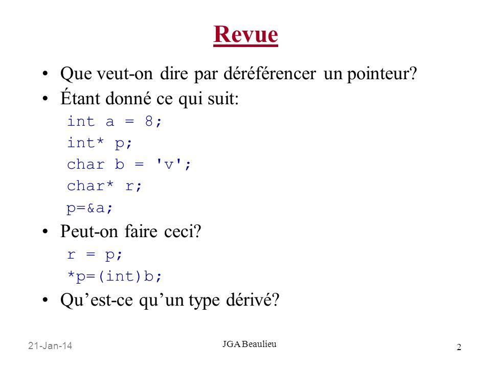 21-Jan-14 2 JGA Beaulieu Revue Que veut-on dire par déréférencer un pointeur? Étant donné ce qui suit: int a = 8; int* p; char b = 'v'; char* r; p=&a;