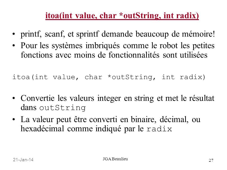 21-Jan-14 27 JGA Beaulieu itoa(int value, char *outString, int radix) printf, scanf, et sprintf demande beaucoup de mémoire! Pour les systèmes imbriqu
