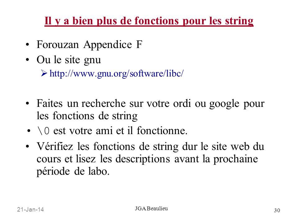 21-Jan-14 30 JGA Beaulieu Il y a bien plus de fonctions pour les string Forouzan Appendice F Ou le site gnu http://www.gnu.org/software/libc/ Faites u