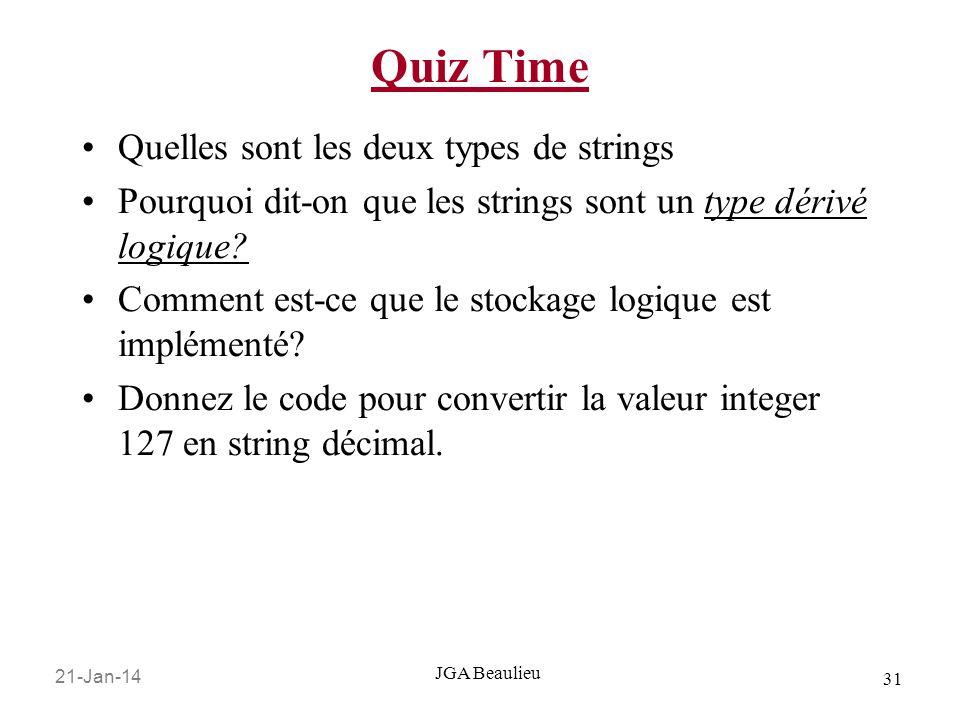 21-Jan-14 31 JGA Beaulieu Quiz Time Quelles sont les deux types de strings Pourquoi dit-on que les strings sont un type dérivé logique? Comment est-ce