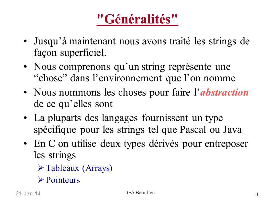 21-Jan-14 25 JGA Beaulieu La longueur dun string strlen() retourne le nombre de caractères dans un string avant le premier \0 sizeof() va retourner le nombre de caractères alloués pour le tableau (array) NOTE: sizeof() et strlen() ne retourne PAS la même chose!!