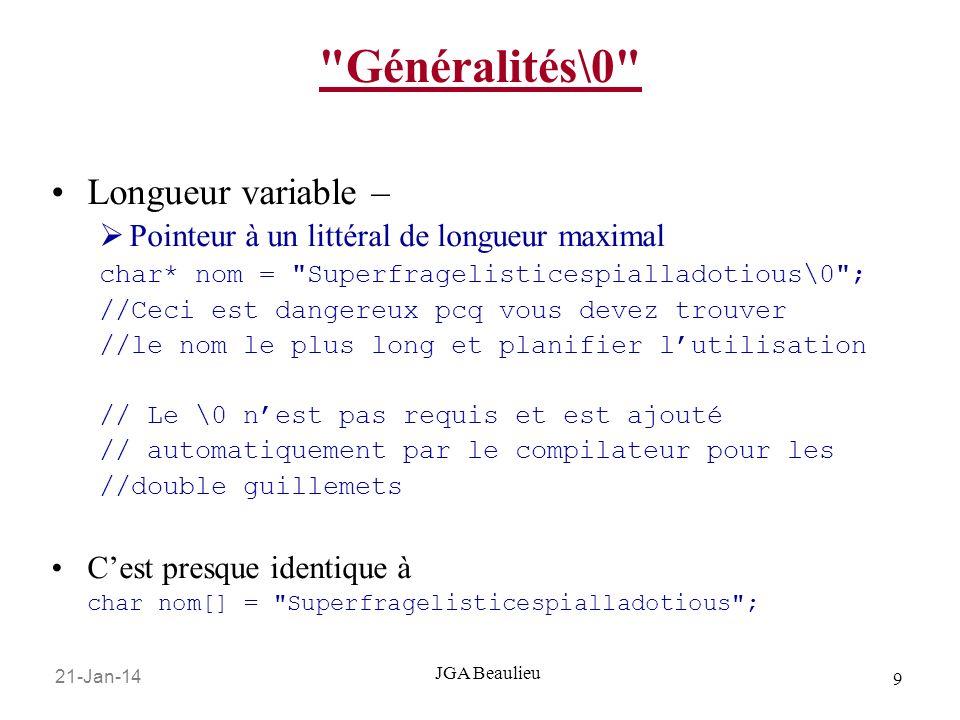 21-Jan-14 10 JGA Beaulieu Généralités\0 Dans les deux strings de longueur variable que nous avons utilisé, on a un \0 \0 est utilisé en C comme arrêt logique pour dire à nos fonctions que nous avons fini.