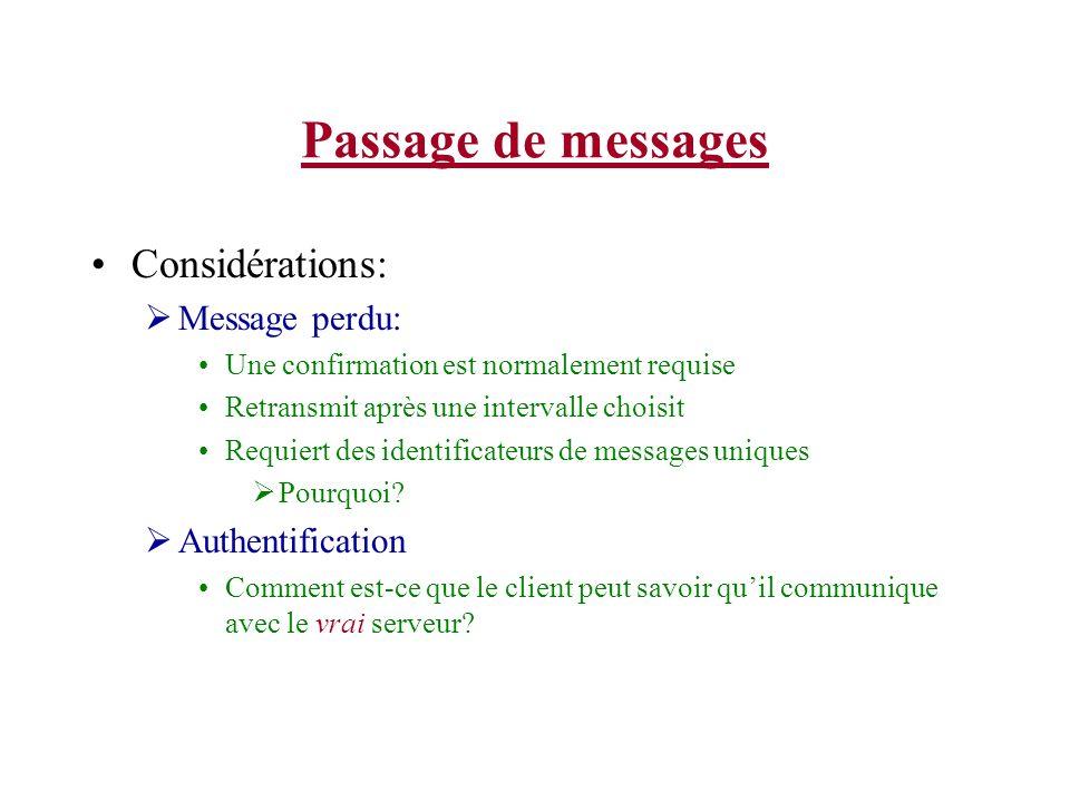 Passage de messages Considérations: Message perdu: Une confirmation est normalement requise Retransmit après une intervalle choisit Requiert des identificateurs de messages uniques Pourquoi.