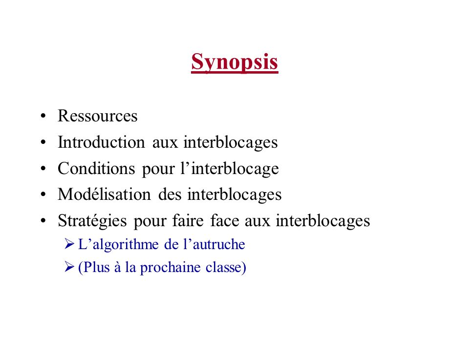 Synopsis Ressources Introduction aux interblocages Conditions pour linterblocage Modélisation des interblocages Stratégies pour faire face aux interbl