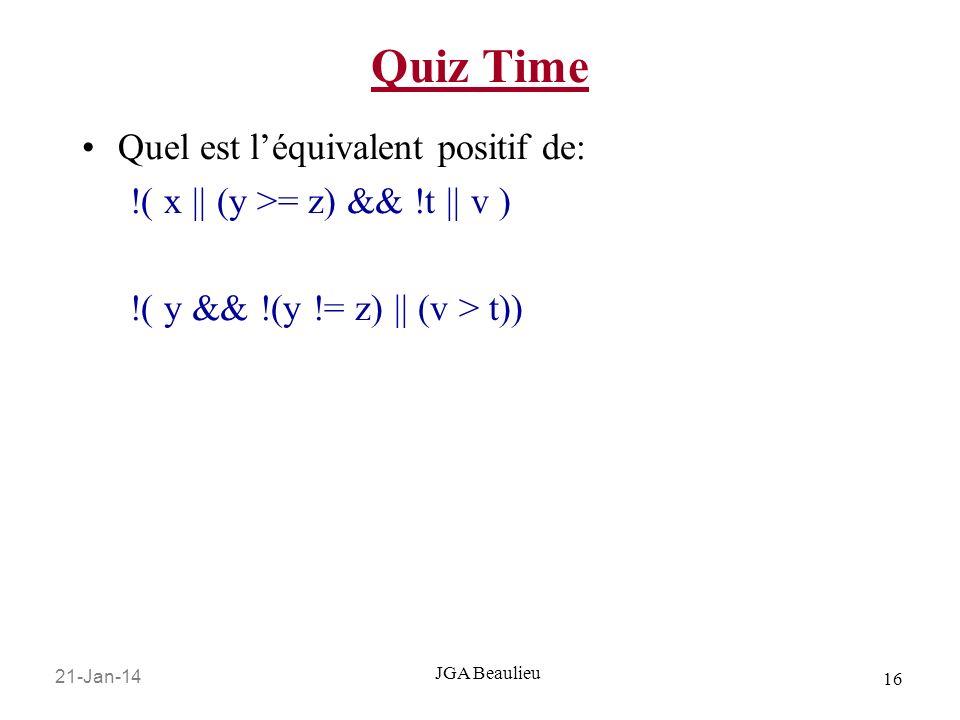 21-Jan-14 16 JGA Beaulieu Quiz Time Quel est léquivalent positif de: !( x    (y >= z) && !t    v ) !( y && !(y != z)    (v > t))