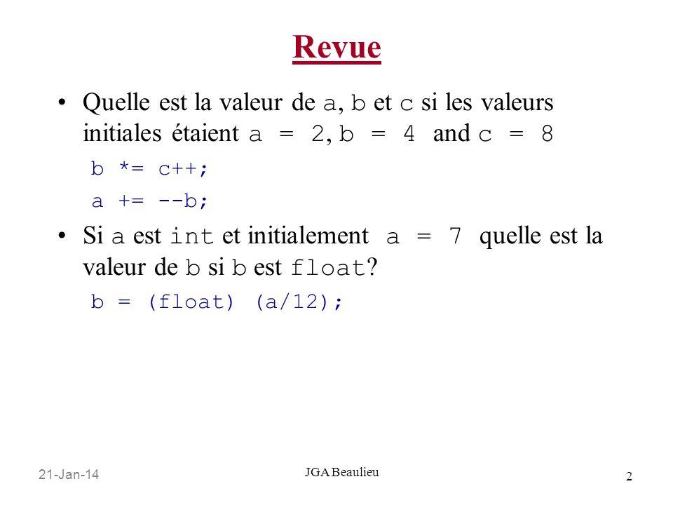 21-Jan-14 2 JGA Beaulieu Revue Quelle est la valeur de a, b et c si les valeurs initiales étaient a = 2, b = 4 and c = 8 b *= c++; a += --b; Si a est
