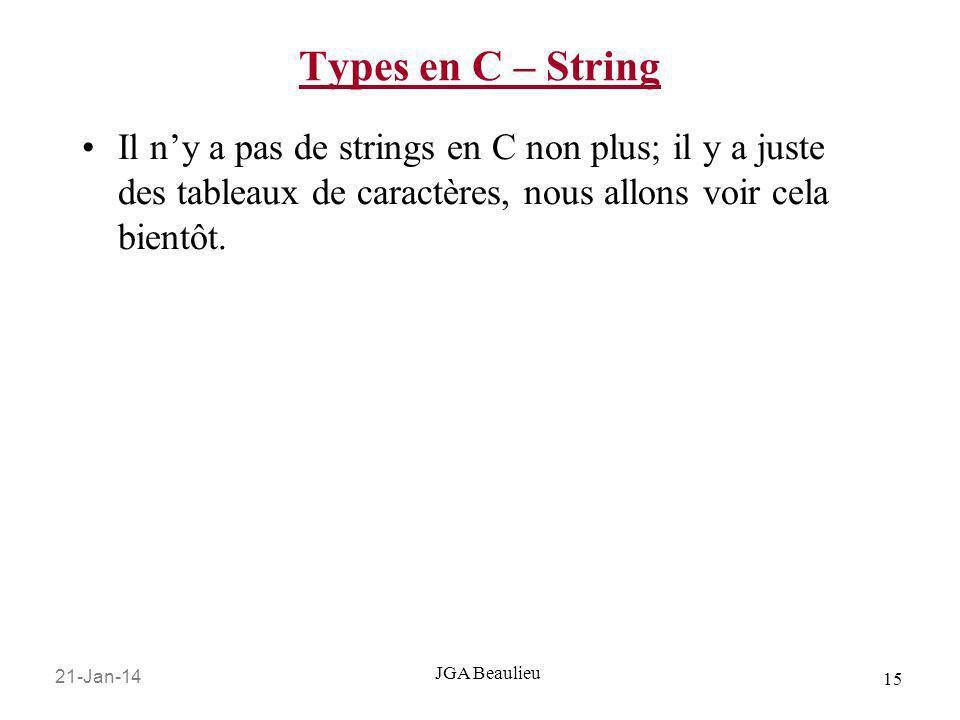 21-Jan-14 15 JGA Beaulieu Types en C – String Il ny a pas de strings en C non plus; il y a juste des tableaux de caractères, nous allons voir cela bie