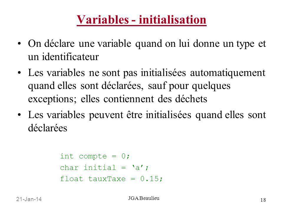 21-Jan-14 18 JGA Beaulieu Variables - initialisation On déclare une variable quand on lui donne un type et un identificateur Les variables ne sont pas