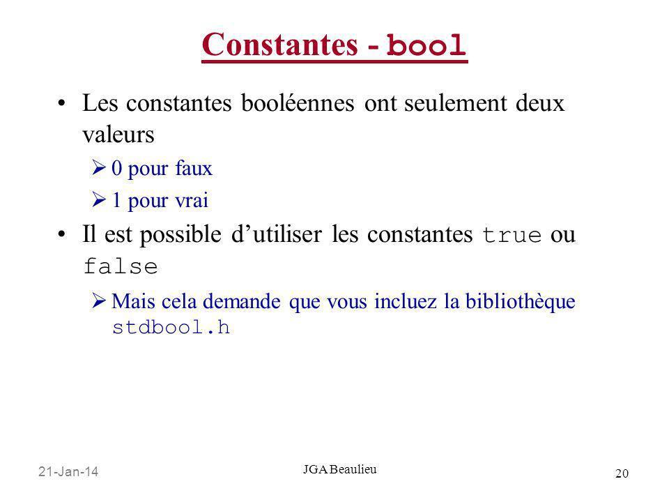 21-Jan-14 20 JGA Beaulieu Constantes - bool Les constantes booléennes ont seulement deux valeurs 0 pour faux 1 pour vrai Il est possible dutiliser les