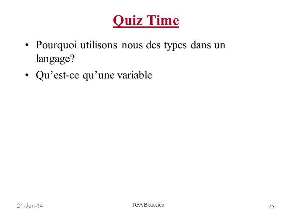 21-Jan-14 25 JGA Beaulieu Quiz Time Pourquoi utilisons nous des types dans un langage? Quest-ce quune variable