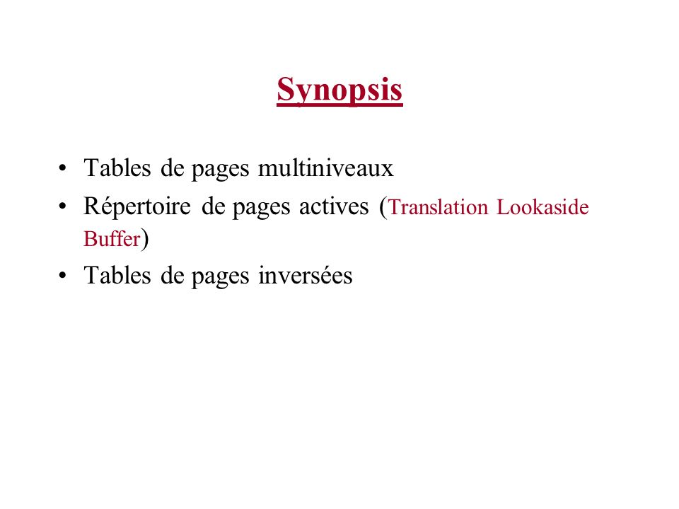 Synopsis Tables de pages multiniveaux Répertoire de pages actives ( Translation Lookaside Buffer ) Tables de pages inversées