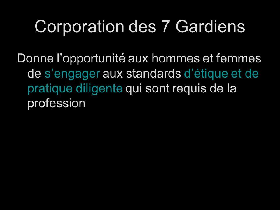 Corporation des 7 Gardiens Donne lopportunité aux hommes et femmes de sengager aux standards détique et de pratique diligente qui sont requis de la profession