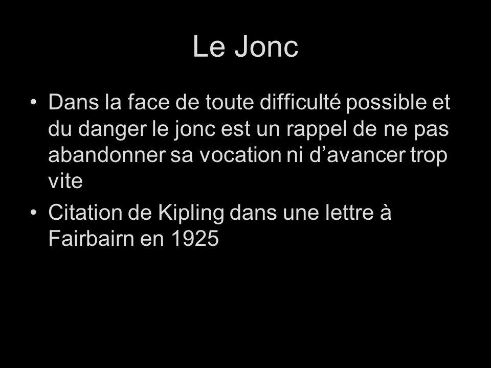 Le Jonc Dans la face de toute difficulté possible et du danger le jonc est un rappel de ne pas abandonner sa vocation ni davancer trop vite Citation de Kipling dans une lettre à Fairbairn en 1925