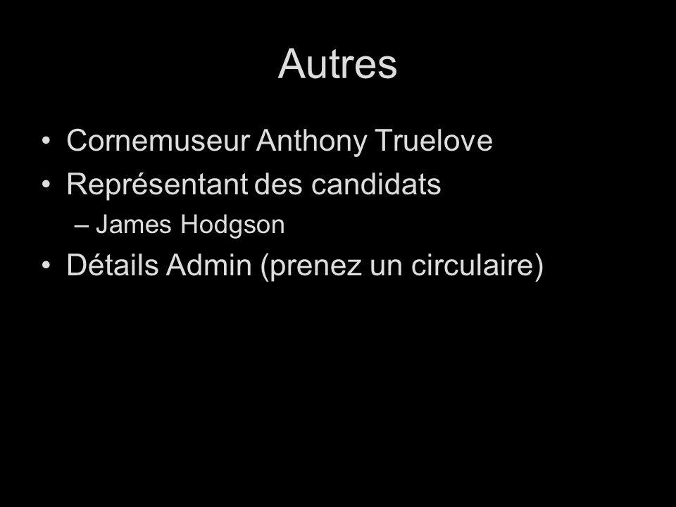Autres Cornemuseur Anthony Truelove Représentant des candidats –James Hodgson Détails Admin (prenez un circulaire)