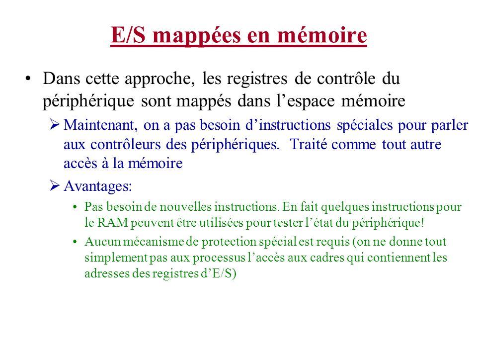 E/S mappées en mémoire Dans cette approche, les registres de contrôle du périphérique sont mappés dans lespace mémoire Maintenant, on a pas besoin din