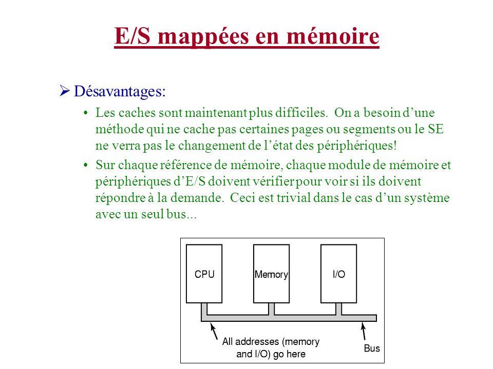 E/S mappées en mémoire Désavantages: Les caches sont maintenant plus difficiles. On a besoin dune méthode qui ne cache pas certaines pages ou segments