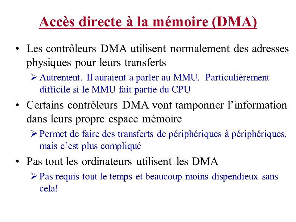 Accès directe à la mémoire (DMA) Les contrôleurs DMA utilisent normalement des adresses physiques pour leurs transferts Autrement. Il auraient a parle