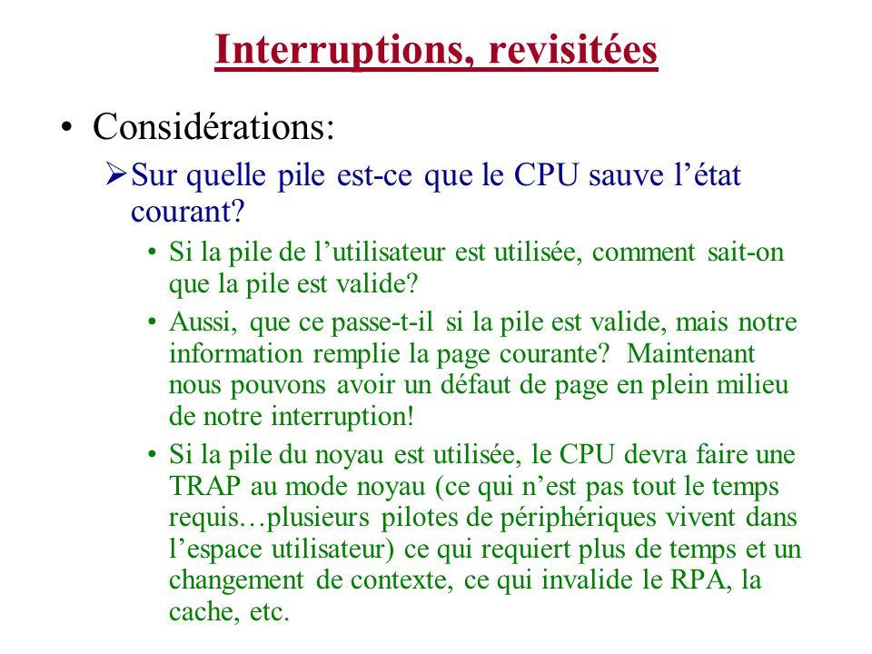 Interruptions, revisitées Considérations: Sur quelle pile est-ce que le CPU sauve létat courant? Si la pile de lutilisateur est utilisée, comment sait