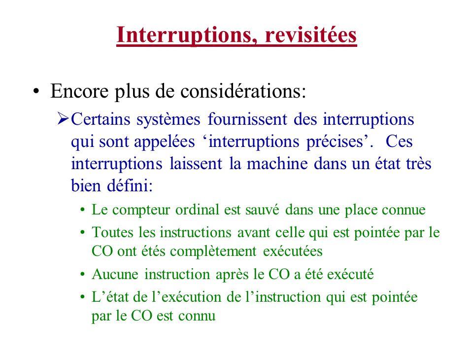 Interruptions, revisitées Encore plus de considérations: Certains systèmes fournissent des interruptions qui sont appelées interruptions précises. Ces