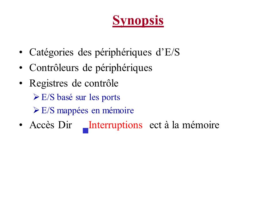 Synopsis Catégories des périphériques dE/S Contrôleurs de périphériques Registres de contrôle E/S basé sur les ports E/S mappées en mémoire Accès Dir