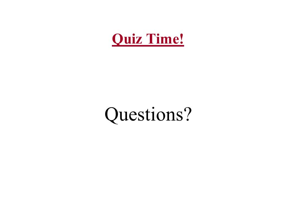 Quiz Time! Questions?