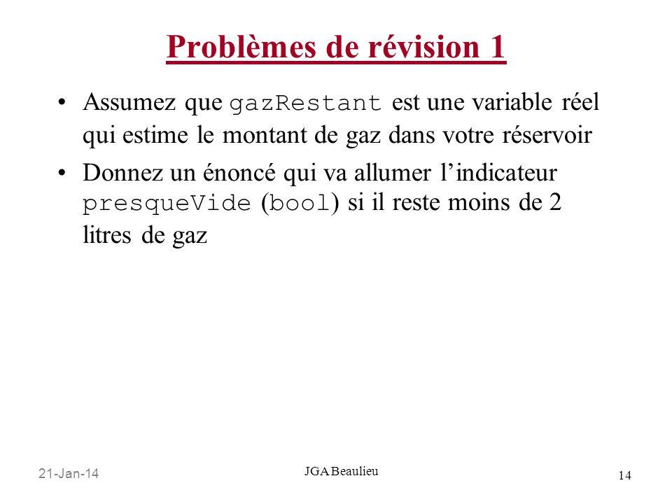 21-Jan-14 14 JGA Beaulieu Problèmes de révision 1 Assumez que gazRestant est une variable réel qui estime le montant de gaz dans votre réservoir Donne