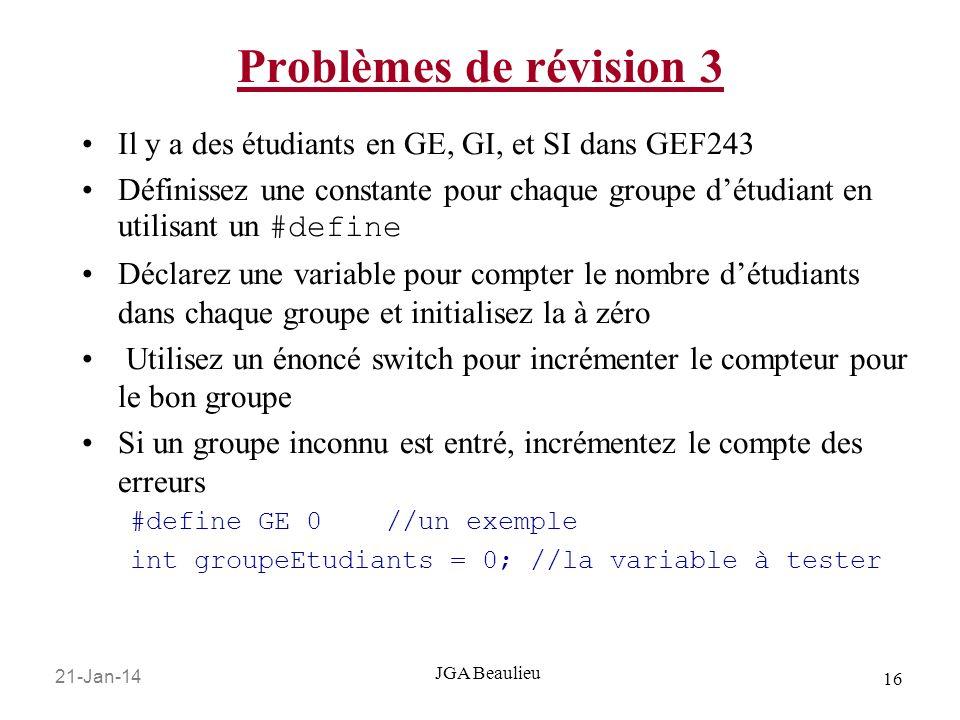 21-Jan-14 16 JGA Beaulieu Problèmes de révision 3 Il y a des étudiants en GE, GI, et SI dans GEF243 Définissez une constante pour chaque groupe détudi