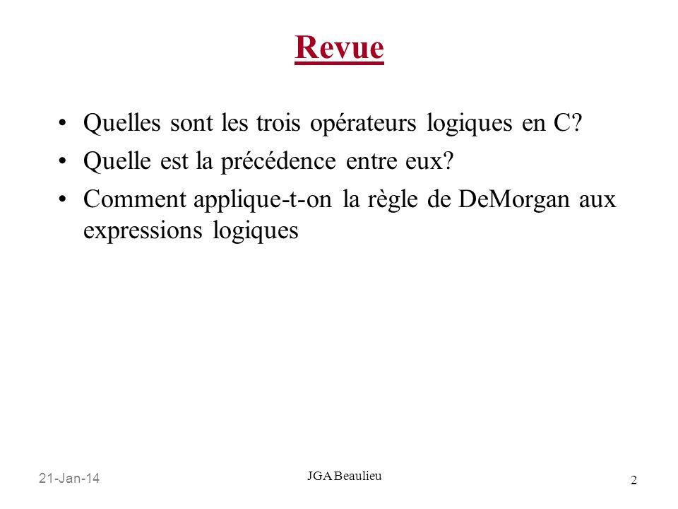 21-Jan-14 2 JGA Beaulieu Revue Quelles sont les trois opérateurs logiques en C? Quelle est la précédence entre eux? Comment applique-t-on la règle de