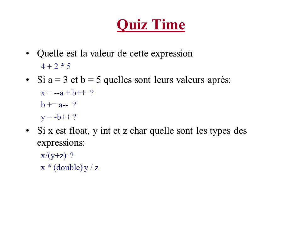 Quiz Time Quelle est la valeur de cette expression 4 + 2 * 5 Si a = 3 et b = 5 quelles sont leurs valeurs après: x = --a + b++ ? b += a-- ? y = -b++ ?