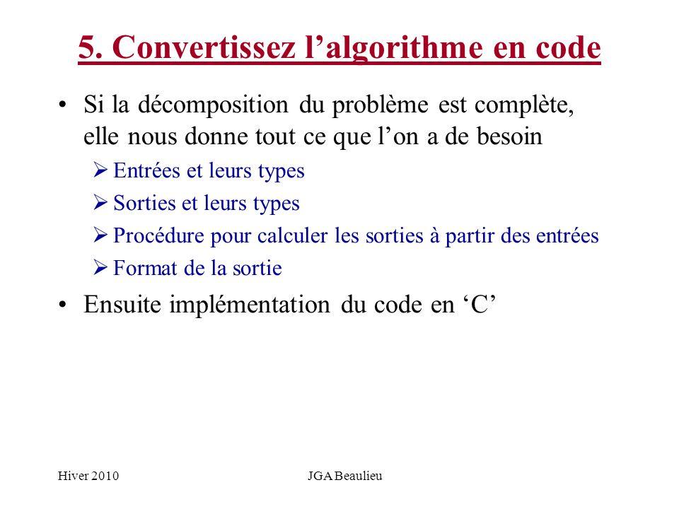 Hiver 2010JGA Beaulieu 5. Convertissez lalgorithme en code Si la décomposition du problème est complète, elle nous donne tout ce que lon a de besoin E