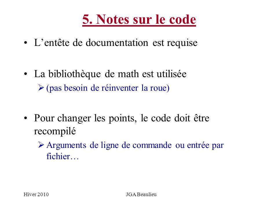 Hiver 2010JGA Beaulieu 5. Notes sur le code Lentête de documentation est requise La bibliothèque de math est utilisée (pas besoin de réinventer la rou