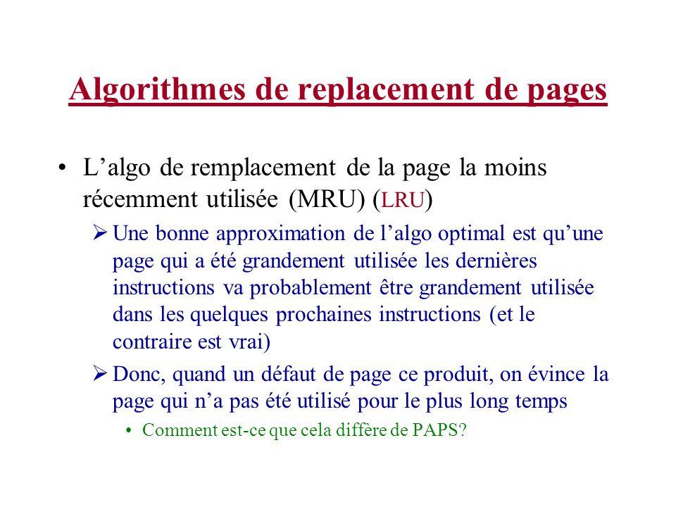 Algorithmes de replacement de pages Lalgo de remplacement de la page la moins récemment utilisée (MRU) ( LRU ) Une bonne approximation de lalgo optima