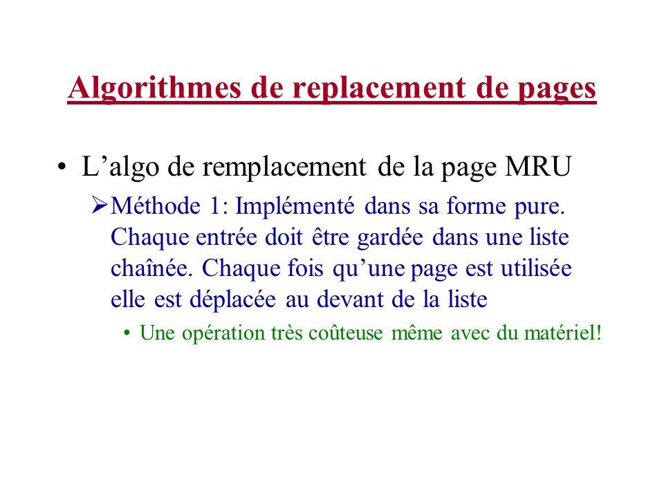 Algorithmes de replacement de pages Lalgo de remplacement de la page MRU Méthode 1: Implémenté dans sa forme pure. Chaque entrée doit être gardée dans