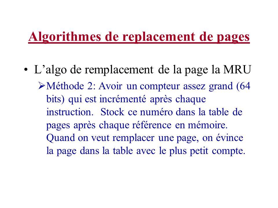 Algorithmes de replacement de pages Lalgo de remplacement de la page la MRU Méthode 2: Avoir un compteur assez grand (64 bits) qui est incrémenté aprè