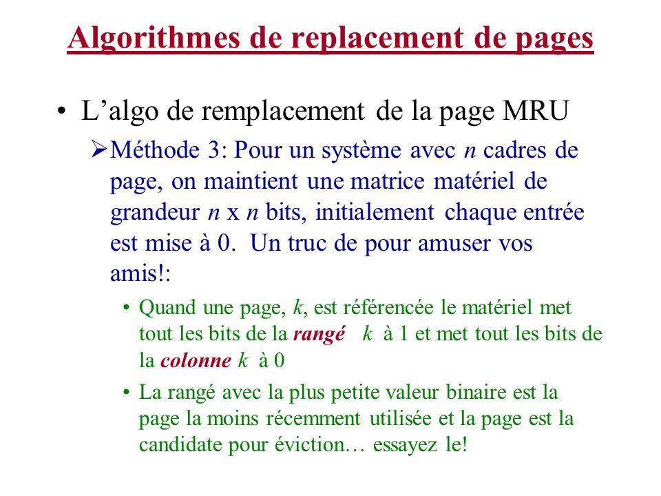 Algorithmes de replacement de pages Lalgo de remplacement de la page MRU Méthode 3: Pour un système avec n cadres de page, on maintient une matrice ma