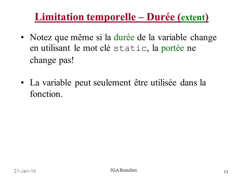 21-Jan-14 11 JGA Beaulieu Limitation temporelle – Durée ( extent ) Notez que même si la durée de la variable change en utilisant le mot clé static, la