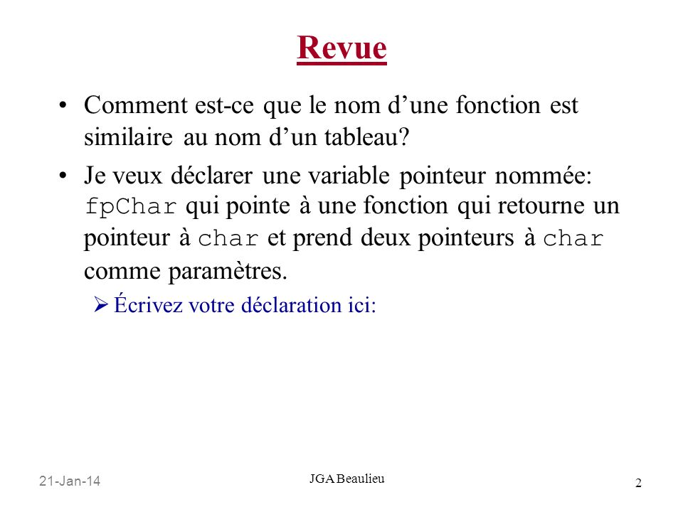 21-Jan-14 2 JGA Beaulieu Revue Comment est-ce que le nom dune fonction est similaire au nom dun tableau? Je veux déclarer une variable pointeur nommée