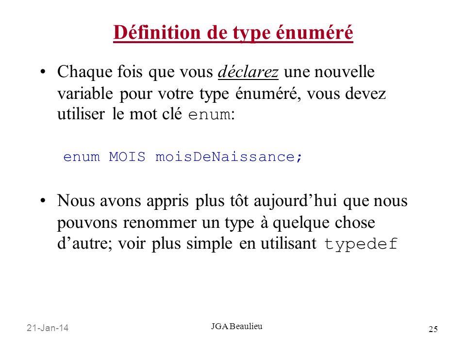 21-Jan-14 25 JGA Beaulieu Définition de type énuméré Chaque fois que vous déclarez une nouvelle variable pour votre type énuméré, vous devez utiliser