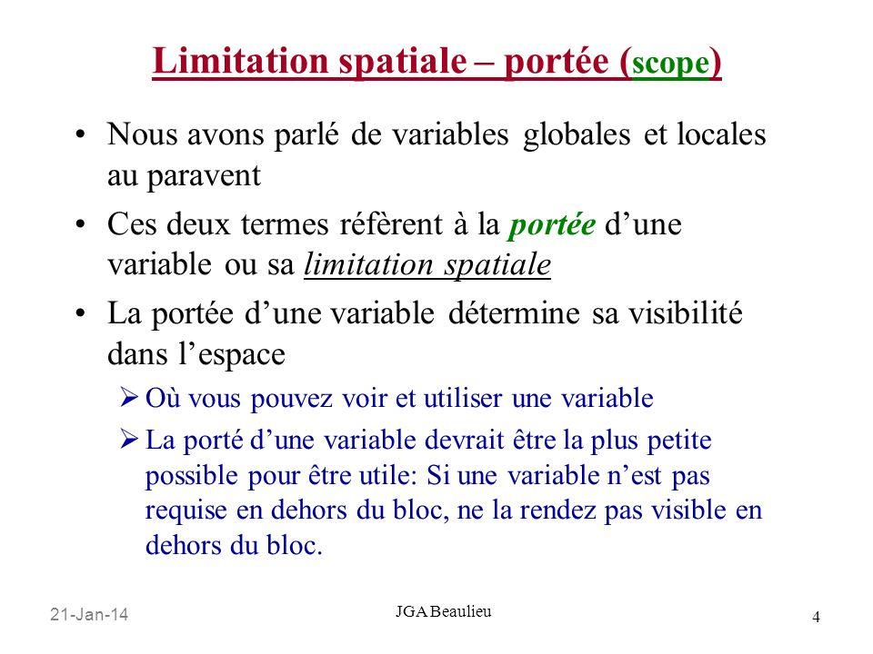 21-Jan-14 4 JGA Beaulieu Limitation spatiale – portée ( scope ) Nous avons parlé de variables globales et locales au paravent Ces deux termes réfèrent