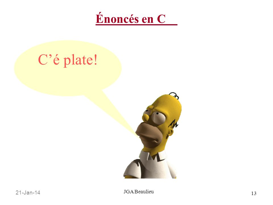 21-Jan-14 13 JGA Beaulieu Énoncés en C Cé plate!