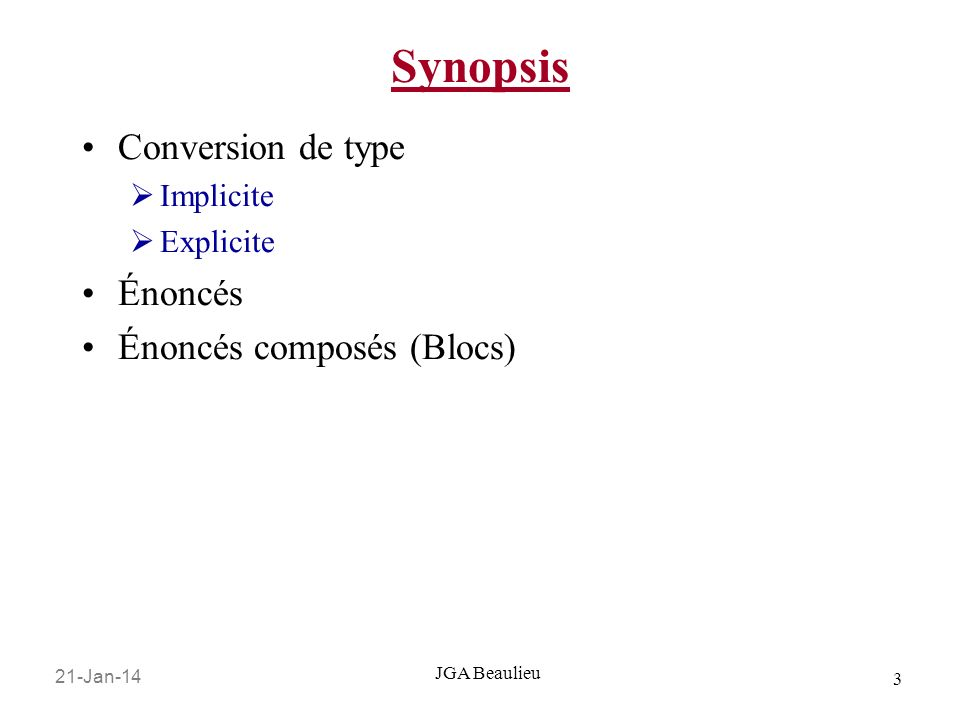21-Jan-14 3 JGA Beaulieu Synopsis Conversion de type Implicite Explicite Énoncés Énoncés composés (Blocs)