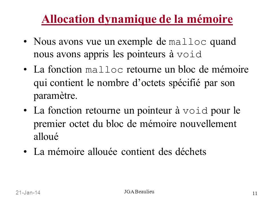 21-Jan-14 11 JGA Beaulieu Allocation dynamique de la mémoire Nous avons vue un exemple de malloc quand nous avons appris les pointeurs à void La fonct