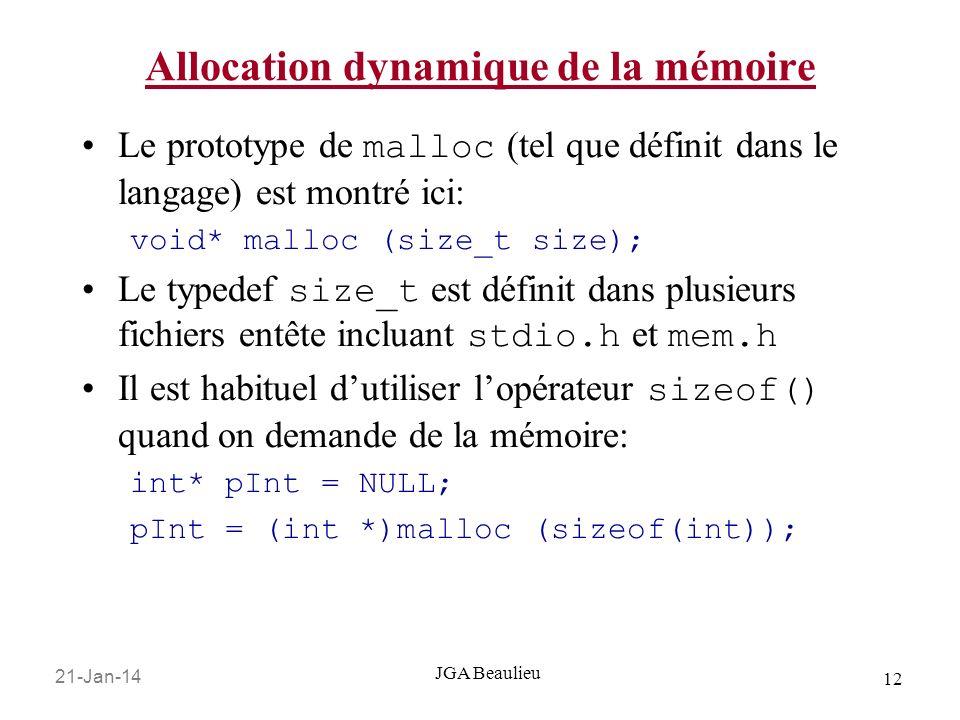21-Jan-14 12 JGA Beaulieu Allocation dynamique de la mémoire Le prototype de malloc (tel que définit dans le langage) est montré ici: void* malloc (si