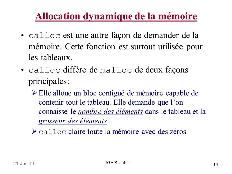 21-Jan-14 14 JGA Beaulieu Allocation dynamique de la mémoire calloc est une autre façon de demander de la mémoire. Cette fonction est surtout utilisée
