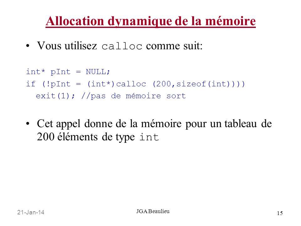 21-Jan-14 15 JGA Beaulieu Allocation dynamique de la mémoire Vous utilisez calloc comme suit: int* pInt = NULL; if (!pInt = (int*)calloc (200,sizeof(i