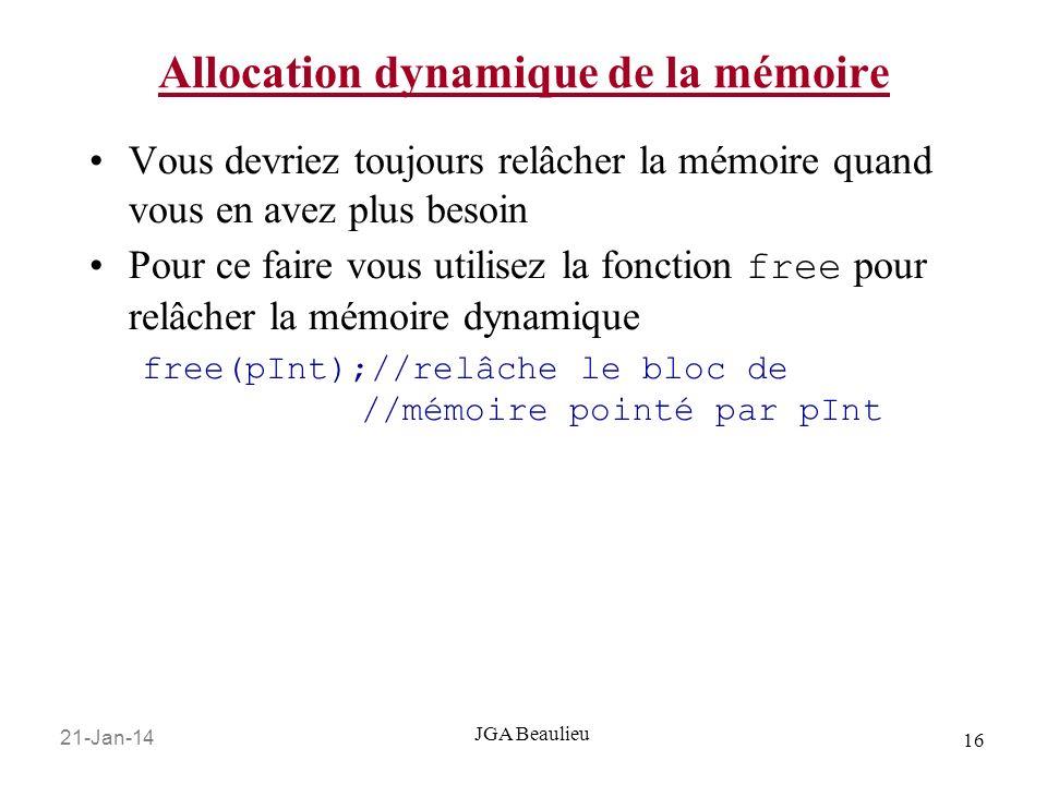 21-Jan-14 16 JGA Beaulieu Allocation dynamique de la mémoire Vous devriez toujours relâcher la mémoire quand vous en avez plus besoin Pour ce faire vo