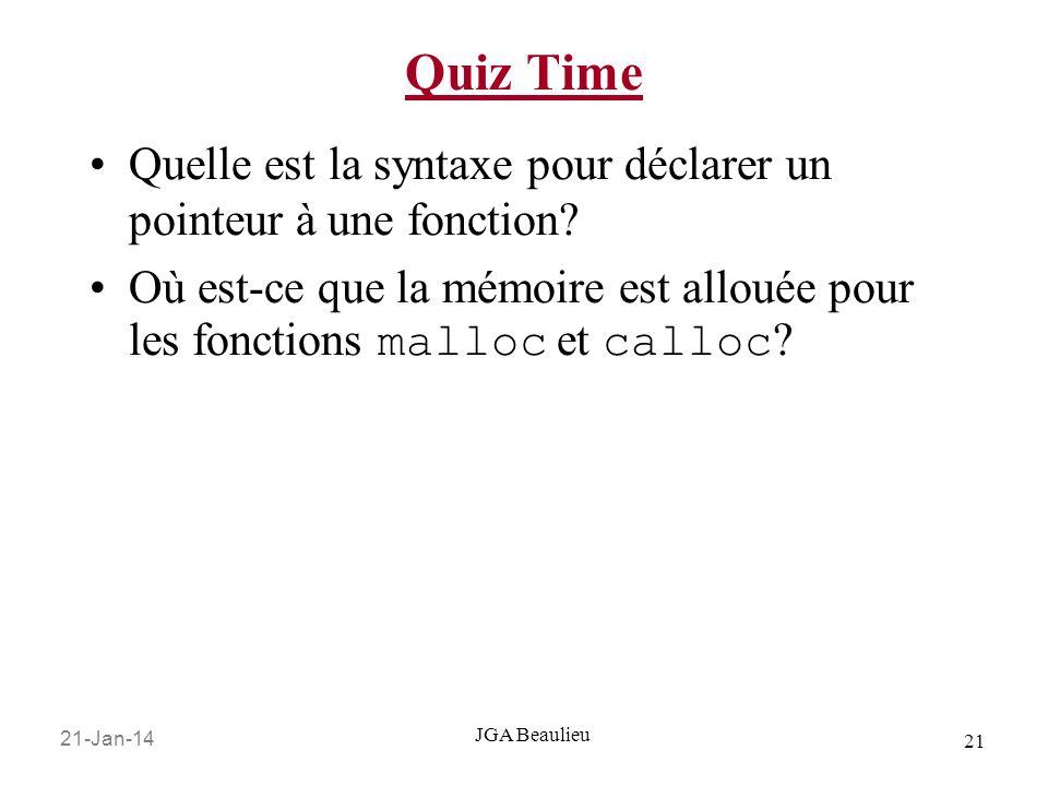 21-Jan-14 21 JGA Beaulieu Quiz Time Quelle est la syntaxe pour déclarer un pointeur à une fonction? Où est-ce que la mémoire est allouée pour les fonc