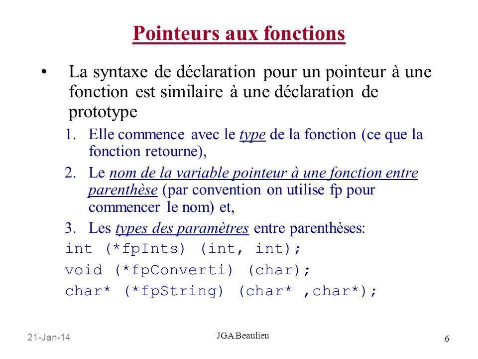 21-Jan-14 6 JGA Beaulieu Pointeurs aux fonctions La syntaxe de déclaration pour un pointeur à une fonction est similaire à une déclaration de prototyp
