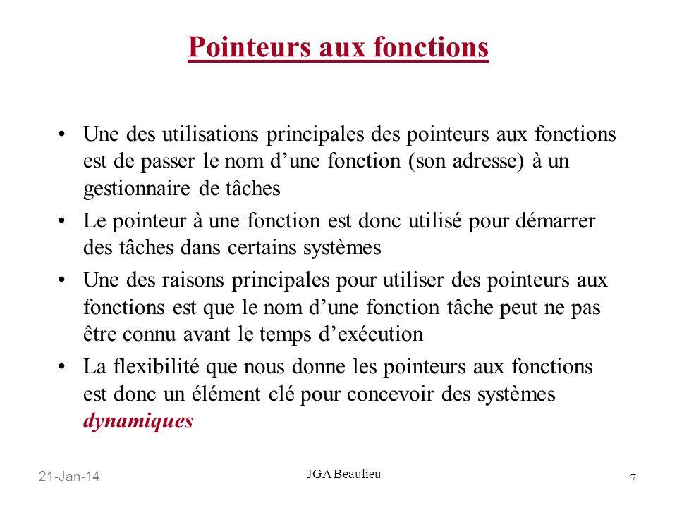 21-Jan-14 7 JGA Beaulieu Pointeurs aux fonctions Une des utilisations principales des pointeurs aux fonctions est de passer le nom dune fonction (son